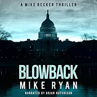 Blowback     The Silencer series, Book 4              Written by:                                                                                                                                 Mike Ryan                               Narrated by:                                                                                                                                 Brian Hutchison                      Length: 5 hrs and 2 mins     Not rated yet     Overall 0.0