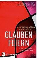 Glauben Feiern: Liturgie im Leben der Christen. Fur Andreas Redtenbacher