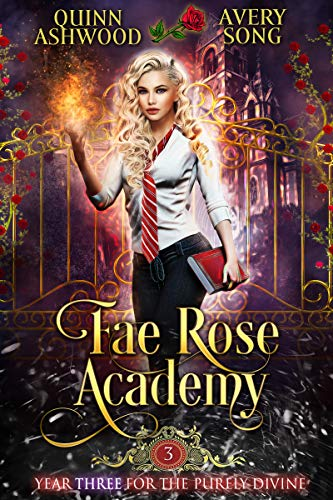 Fae Rose Academy: Year Three (For The Purely Divine Book 3) by [Quinn  Ashwood, Avery  Song]