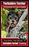Yorskshire Terrier Training Book for Dogs & Puppies by BoneUp Dog Training: Are You Ready to Bone Up? Easy Steps * Fast Results, Yorkshire Terrier Training