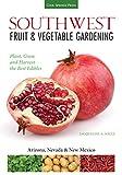 Southwest Fruit & Vegetable Gardening: Plant, Grow, and Harvest the Best Edibles - Arizona, Nevada & New...