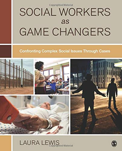 Compare Textbook Prices for Social Workers as Game Changers: Confronting Complex Social Issues Through Cases 1 Edition ISBN 9781506317052 by Lewis, Laura