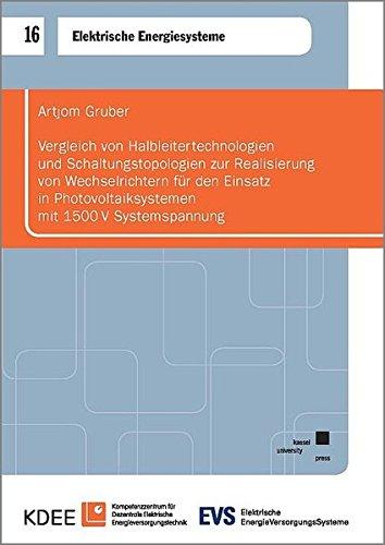 Vergleich von Halbleitertechnologien und Schaltungstopologien zur Realisierung von Wechselrichtern für den Einsatz in Photovoltaiksystemen mit 1500V Systemspannung (Elektrische Energiesysteme)