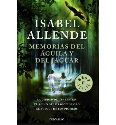 Memorias del aguila y del jaguar / Memories of the Eagle and the Jaguar: La ciudad de las bestias & El reino del dragon de oro & El bosque de los Pigmeos / City of the Beasts & Kingdom of the Golden Dragon & Forest of the Pygmies (Paperback)(Spanish) - Common