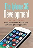 The Iphone 3G Development: Facts About Iphone 3G And How To Create Iphone Applications (English Edition)