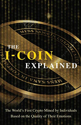 The I-Coin Explained: The World's First Crypto Mined by Individuals Based on the Quality of Their Emotions