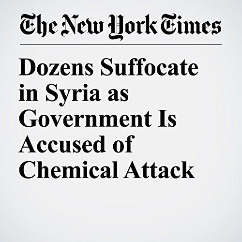 Dozens Suffocate in Syria as Government Is Accused of Chemical Attack copertina