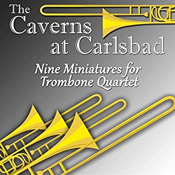 The Caverns at Carlsbad: Nine Miniatures for Trombone Quartet (Live)