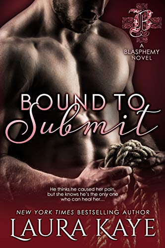 Bound to Submit (Blasphemy) by [Laura Kaye]