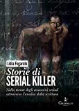 Storie di serial killer. Nella mente degli assassini seriali attraverso l'analisi della ...