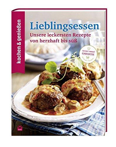 Kochen & Genießen Lieblingsessen: Unsere leckersten Rezepte von herzhaft bis süß