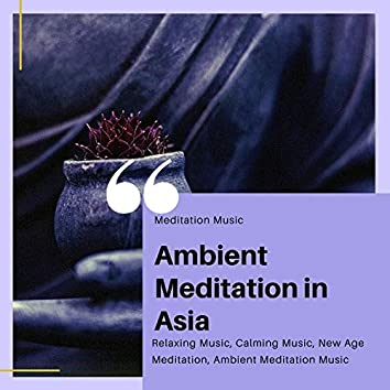 Ambient Meditation In Asia (Meditation Music, Relaxing Music, Calming Music, New Age Meditation, Ambient Meditation Music)