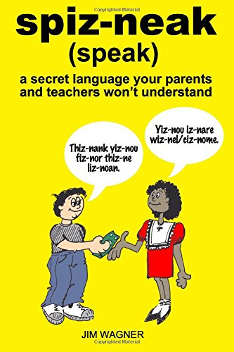 spiz-neak: a secret language your parents and teachers won't understand
