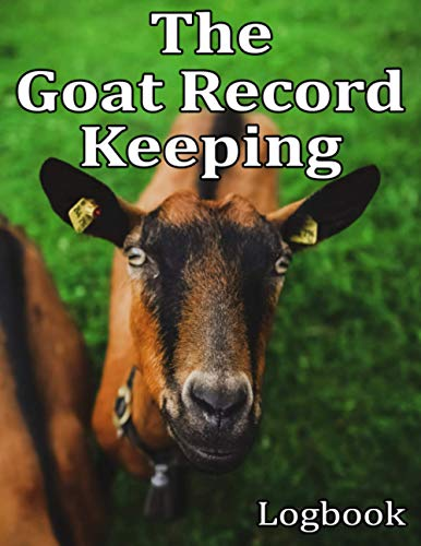 The Goat Record Keeping Log Book: A Journal Designed for Goat Owners to Organize and Track Vital Information (Farm Management Record Logbooks)