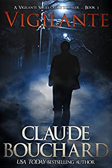 Vigilante: A Vigilante Series crime thriller by [Claude Bouchard]