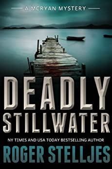Deadly Stillwater: A gripping crime thriller (Mac McRyan Mystery Thriller and Suspense Series Book) (McRyan Mystery Series Book 3) by [Roger Stelljes]