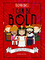 I Can Be Bold: Strong Kings and Queens Who Were Great Leaders
