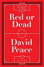 Red or Dead: A Novel by Peace, David (2014) Hardcover