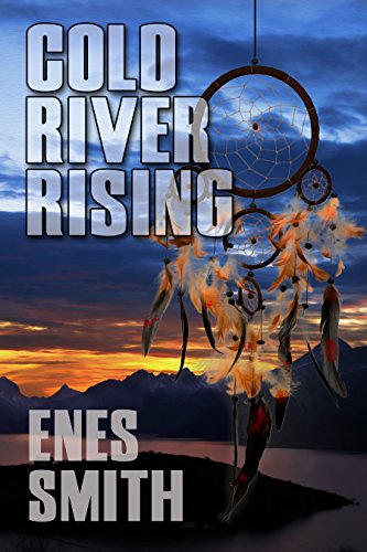 Book: Cold River Rising - A Native American Mystery and Thriller Fiction Series (Cold River Series Book 1) by Enes Smith