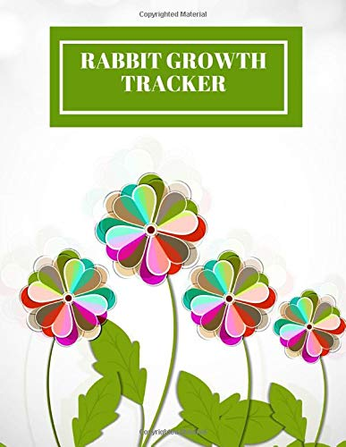 Rabbit Growth Tracker: Record Keeping Journal for Profile, Bunny Growth and Information Diary, Daily Care Tracker, Feeding, Nutrition, Gifts for ... and New Year (Rabbit Growth Log, Band 41)