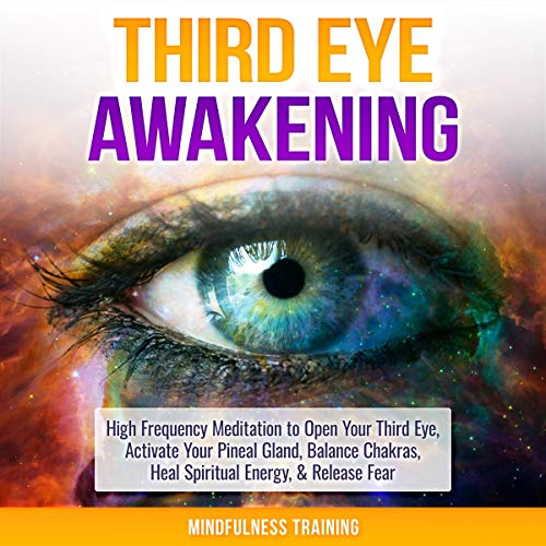 Third Eye Awakening: High Frequency Meditation to Open Your Third Eye, Activate Your Pineal Gland, Balance Chakras, Heal Spiritual Energy, & Release Fear cover art
