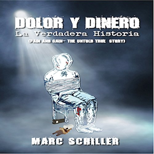 Dolor Y Dinero - La Verdadera Historia     [Pain and Gain - the Untold True Story, Spanish Edition]              By:                                                                                                                                 Marc Schiller                               Narrated by:                                                                                                                                 Rebecca Ford                      Length: 11 hrs and 37 mins     2 ratings     Overall 4.5