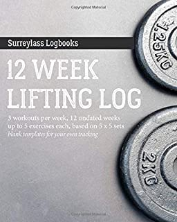 12 Week Lifting Log: For Weight Lifting: 3 Workouts Per Week, 12 Undated Weeks, Up to 5 Exercises Each, Based on 5 x 5 Sets