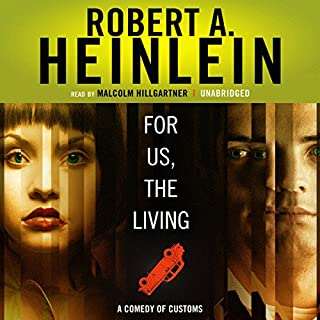 For Us, the Living     A Comedy of Customs              By:                                                                                                                                 Robert A. Heinlein                               Narrated by:                                                                                                                                 Malcolm Hillgartner                      Length: 7 hrs and 35 mins     12 ratings     Overall 3.8