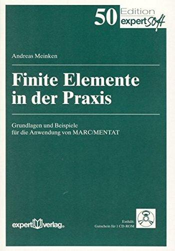 Finite Elemente in der Praxis: Grundlagen und Beispiele für die Anwendung von MARC/MENTAT (Edition expertsoft)