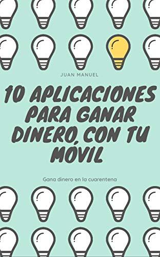 10 Aplicaciones Para Ganar Dinero Gana Dinero Por Medio De Apps Spanish Edition Ebook Nuño Juan Manuel Kindle Store