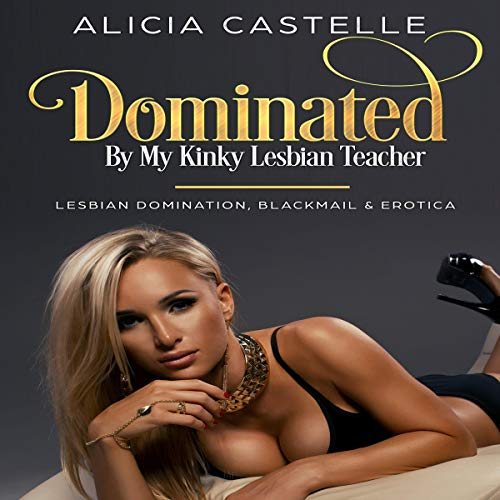 Dominated by My Kinky Lesbian Teacher audiobook cover art
