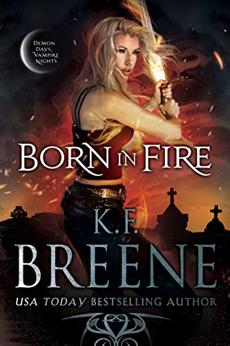 Born in Fire (Demon Days, Vampire Nights World Book 1)