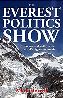 The Everest Politics Show: Sorrow and strife on the world's highest mountain (Footsteps on the Mountain Diaries) by [Mark Horrell]