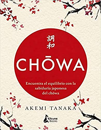 Chowa: Encuentra el equilibrio con la sabiduría japonesa del chowa (DESARROLLO PERSONAL)