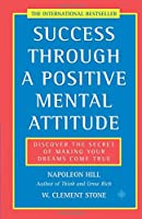 Success Through a Positive Mental Attitude: Discover the Secret of Making Your Dreams Come True