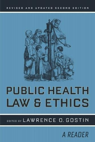 Public Health Law and Ethics: A Reader (Volume 4) (California/Milbank Books on Health and the Public)