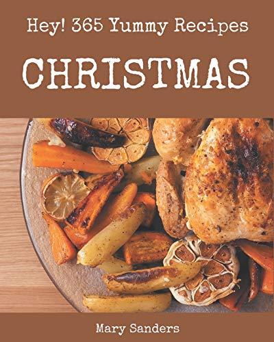 Hey! 365 Yummy Christmas Recipes: A Timeless Yummy Christmas Cookbook