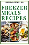 FREEZER MEALS RECIPES : HEALTHY PREPARE AHEAD MEALS AND FREEZER RECIPES TO SIMPLIFY YOUR LIFE