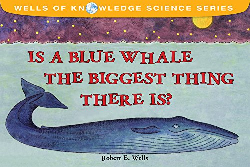 Is a Blue Whale the Biggest Thing There Is? (Wells of Knowledge Science Series)