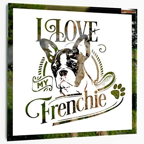 Hunde Spiegel-Verschiedene Hunderassen, moderner Wandspiegel, Haustier Deko, Hunde Zubehör (I Love My Frenchie, 30 x 30 cm)