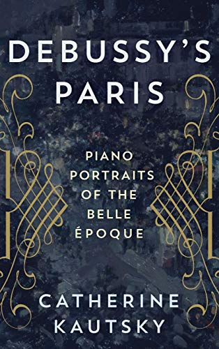 Debussy's Paris: Piano Portraits of the Belle Époque