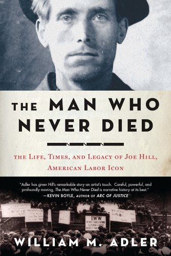 Image of The Man Who Never Died: The Life, Times, and Legacy of Joe Hill, American Labor Icon