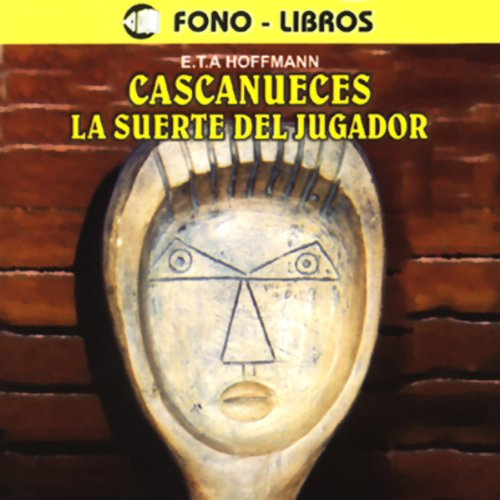 Cascanueces y La Suerte del Jugagor [The Nutcracker and Luck of the Gambler] audiobook cover art