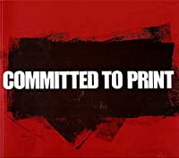 Committed to Print: Social and Political Themes in Recent American Printed Art 0870702998 Book Cover