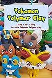 Pokemon Polymer Clay: Step – by – Step to Make Pokemon Polymer Clay: Pokemon Polymer Clay Making for Beginners