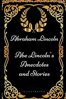 Abe Lincoln's Anecdotes and Stories: By Abraham Lincoln - Illustrated
