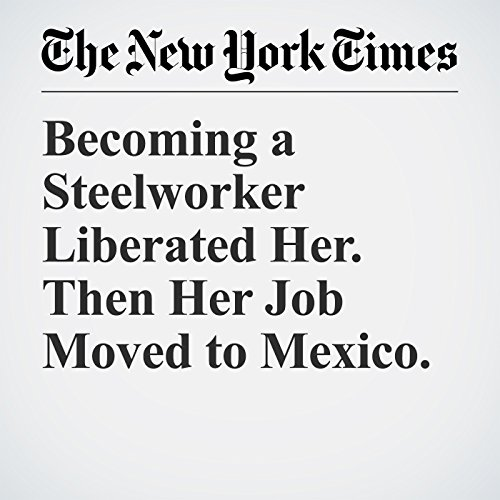 Becoming a Steelworker Liberated Her. Then Her Job Moved to Mexico. copertina