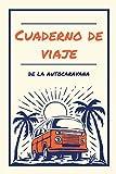 Cuaderno de viaje de la autocaravana: Diario a completar para registrar sus etapas e itinerarios. 50 hojas pre-rellenadas para contar sus viajes y aventuras por carretera