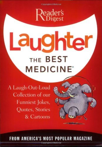 Laughter the Best Medicine: A Laugh-Out-Loud Collection of our Funniest Jokes, Quotes, Stories & Cartoons(Reader's Digest) Paperback October 27, 1997