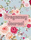 Pregnancy Journal: Beautiful First-Time Mom s Pregnancy Journal 40-week Pregnancy Diary for New Mothers A Log of Weekly Check Ups Body Changes and Help You Hold onto Memories of the Growing Baby